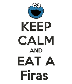 Poster: KEEP CALM AND EAT A Firas
