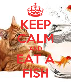 Poster: KEEP CALM AND EAT A FISH