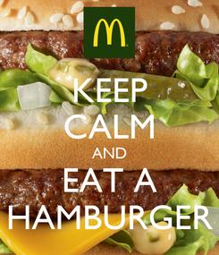 Poster: KEEP CALM AND EAT A HAMBURGER