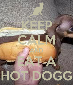Poster: KEEP CALM AND EAT A HOT DOGG