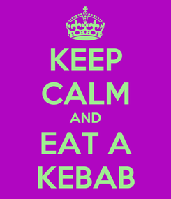 Poster: KEEP CALM AND EAT A KEBAB