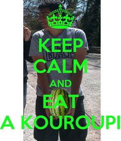 Poster: KEEP CALM AND EAT A KOUROUPI