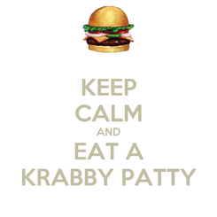 Poster: KEEP CALM AND EAT A KRABBY PATTY