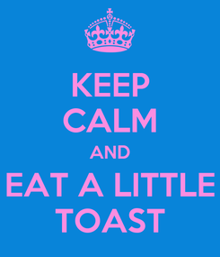 Poster: KEEP CALM AND EAT A LITTLE TOAST