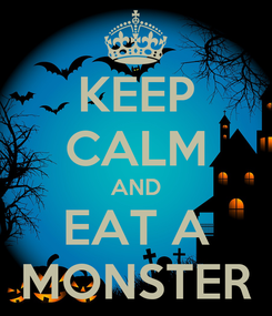 Poster: KEEP CALM AND EAT A MONSTER