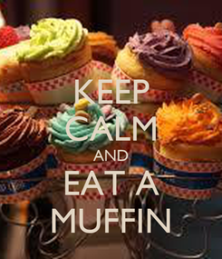 Poster: KEEP CALM AND EAT A MUFFIN