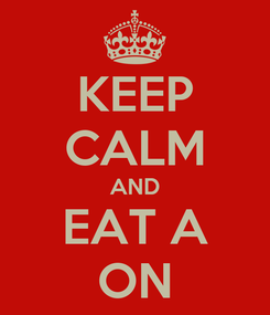 Poster: KEEP CALM AND EAT A ON