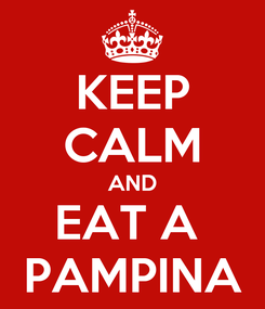 Poster: KEEP CALM AND EAT A  PAMPINA