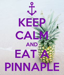 Poster: KEEP CALM AND EAT A PINNAPLE