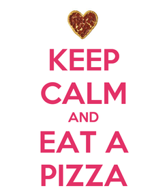 Poster: KEEP CALM AND EAT A PIZZA