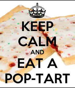 Poster: KEEP CALM AND EAT A POP-TART
