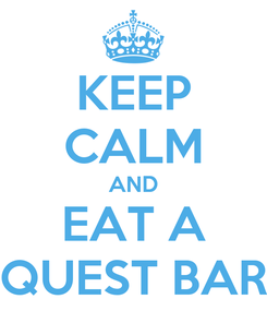 Poster: KEEP CALM AND EAT A QUEST BAR