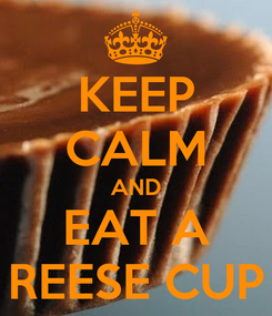 Poster: KEEP CALM AND EAT A REESE CUP