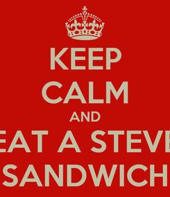 Poster: KEEP CALM AND EAT A STEVE SANDWICH