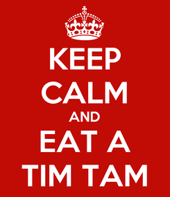 Poster: KEEP CALM AND EAT A TIM TAM