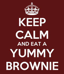 Poster: KEEP CALM AND EAT A YUMMY BROWNIE