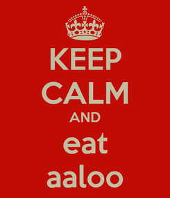 Poster: KEEP CALM AND eat aaloo