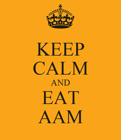 Poster: KEEP CALM AND EAT AAM