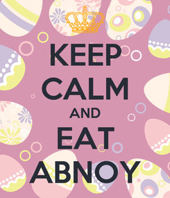 Poster: KEEP CALM AND EAT ABNOY
