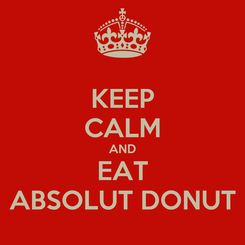 Poster: KEEP CALM AND EAT ABSOLUT DONUT