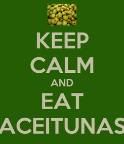 Poster: KEEP CALM AND EAT ACEITUNAS