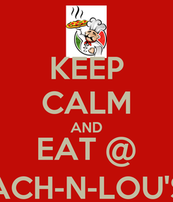 Poster: KEEP CALM AND EAT @ ACH-N-LOU'S