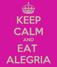 Poster: KEEP CALM AND EAT  ALEGRIA
