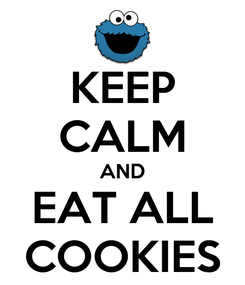 Poster: KEEP CALM AND EAT ALL COOKIES