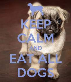 Poster: KEEP CALM AND EAT ALL DOGS