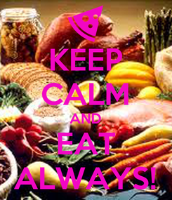 Poster: KEEP CALM AND EAT ALWAYS!