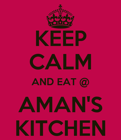Poster: KEEP CALM AND EAT @ AMAN'S KITCHEN