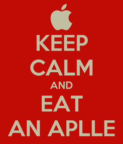 Poster: KEEP CALM AND EAT AN APLLE