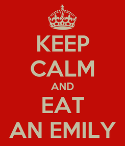 Poster: KEEP CALM AND EAT AN EMILY