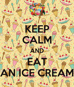 Poster: KEEP CALM AND EAT AN ICE CREAM
