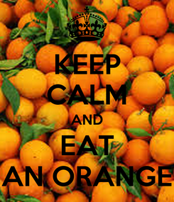 Poster: KEEP CALM AND EAT AN ORANGE