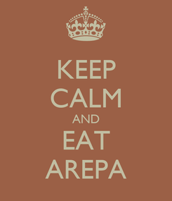 Poster: KEEP CALM AND EAT AREPA