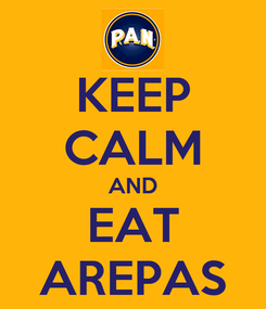 Poster: KEEP CALM AND EAT AREPAS