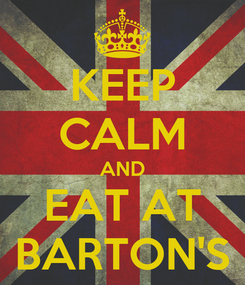 Poster: KEEP CALM AND EAT AT BARTON'S