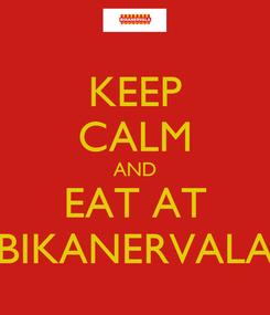 Poster: KEEP CALM AND EAT AT BIKANERVALA
