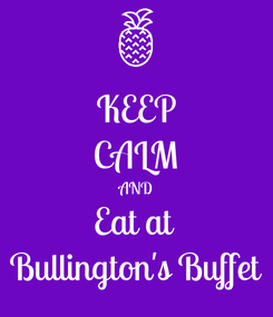 Poster: KEEP CALM AND Eat at  Bullington's Buffet