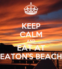 Poster: KEEP CALM AND EAT AT EATON'S BEACH
