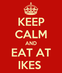 Poster: KEEP CALM AND EAT AT IKES