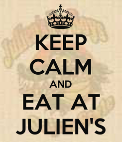 Poster: KEEP CALM AND EAT AT JULIEN'S