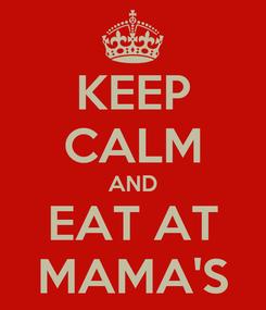 Poster: KEEP CALM AND EAT AT MAMA'S
