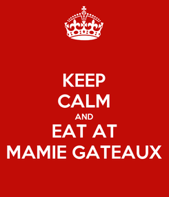 Poster: KEEP CALM AND EAT AT MAMIE GATEAUX