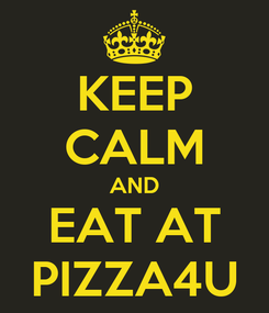 Poster: KEEP CALM AND EAT AT PIZZA4U