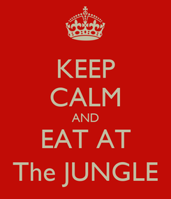 Poster: KEEP CALM AND EAT AT The JUNGLE