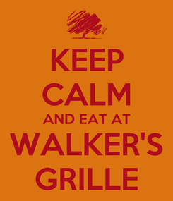 Poster: KEEP CALM AND EAT AT WALKER'S GRILLE