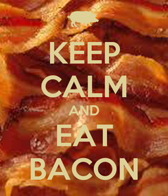 Poster: KEEP CALM AND EAT BACON