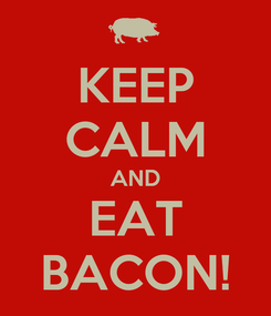 Poster: KEEP CALM AND EAT BACON!